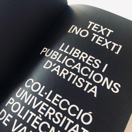 "Catalogue ""TEXT [NO TEXT]"", 2019, designed by Dídac Ballester, with texts by Horacio Fernández, Antonio Alcaraz and Angustias Freijo, among others."
